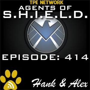 Agents of SHIELD Podcast: 414 The Man Behind the Shield