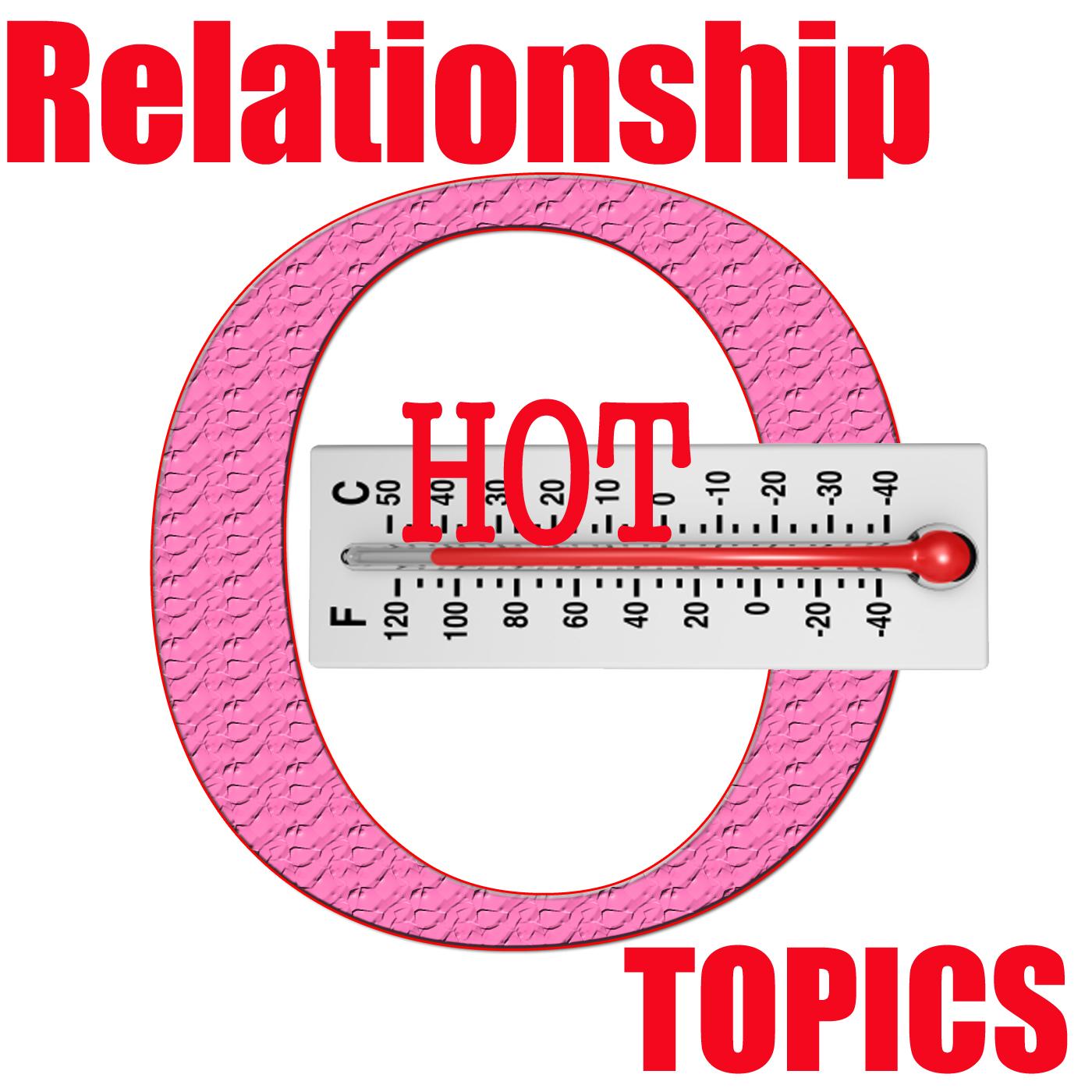Relationship Hot Topics